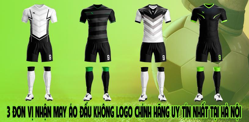 3 đơn vị nhận may áo đấu không logo chính hãng uy tín nhất tại Hà Nội 7