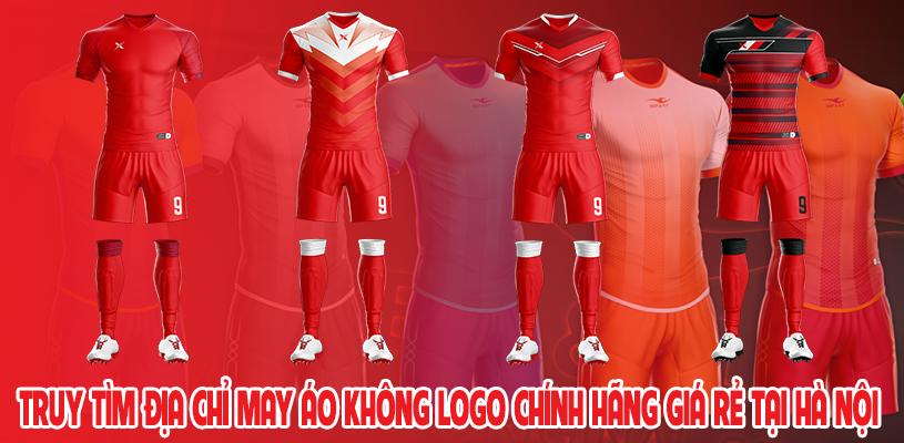 Truy tìm địa chỉ may áo đấu không logo chính hãng giá rẻ tại Hà Nội 9